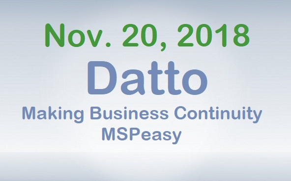 November 20, 2018 - Datto - Making Business Continuity MSPeasy
